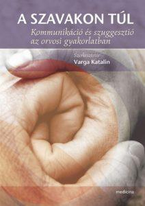 Varga Katalin (2011) A szavakon túl - Kommunikáció és szuggesztió az orvosi gyakorlatban, Medicina Kiadó, Budapest